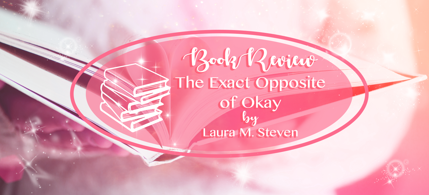 The Exact Opposite Of Okay By Laura Steven Book Review Jenniely