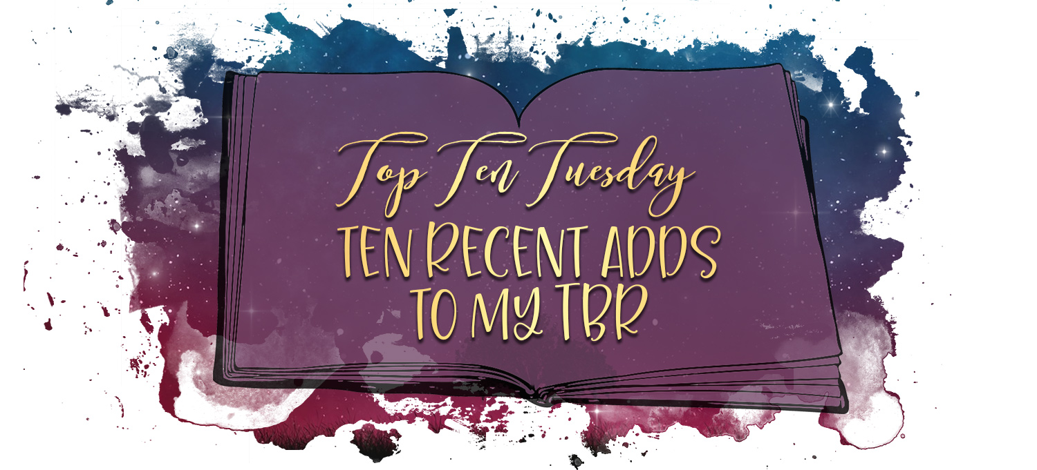 The Ten Most Recent Additions to My To-Read List _ Top Ten Tuesday